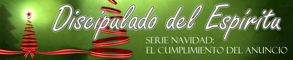 discipulado del espiritu navidad EL ANUNCIO EL CUMPLIMIENTO